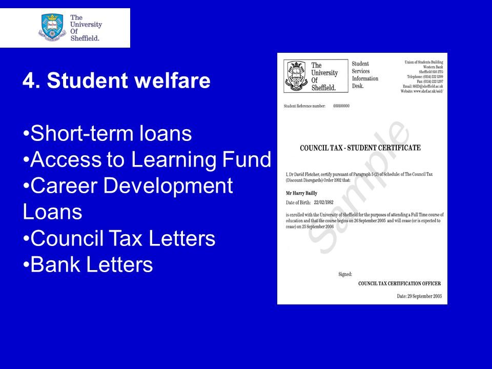 4. Student welfare Short-term loans Access to Learning Fund Career Development Loans Council Tax Letters Bank Letters