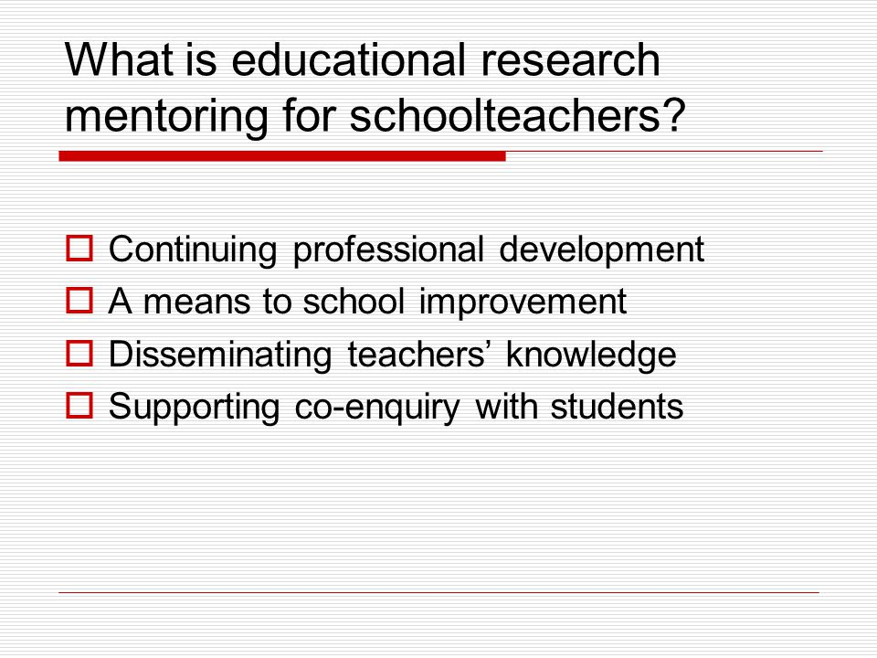 What is educational research mentoring for schoolteachers.