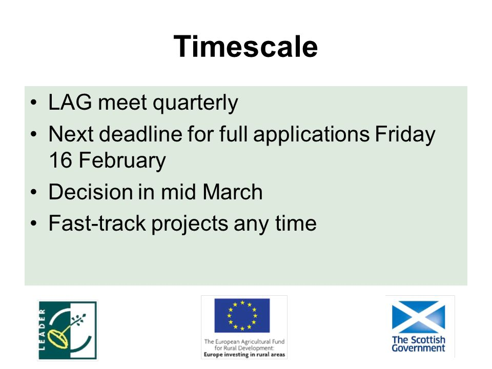 Timescale LAG meet quarterly Next deadline for full applications Friday 16 February Decision in mid March Fast-track projects any time