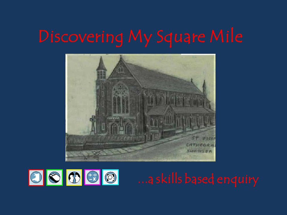 Discovering My Square Mile...a skills based enquiry