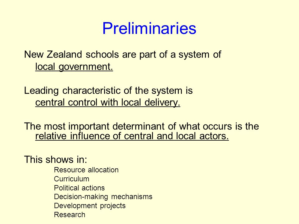 Preliminaries New Zealand schools are part of a system of local government.