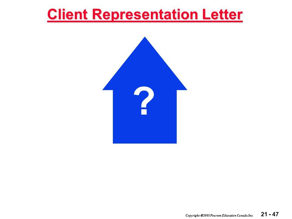 21 - 47 Copyright  2003 Pearson Education Canada Inc. Client Representation Letter ?