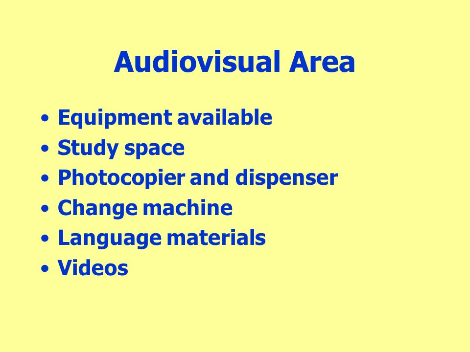 Audiovisual Area Equipment available Study space Photocopier and dispenser Change machine Language materials Videos