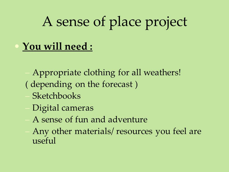 A sense of place project You will need : –Appropriate clothing for all weathers.