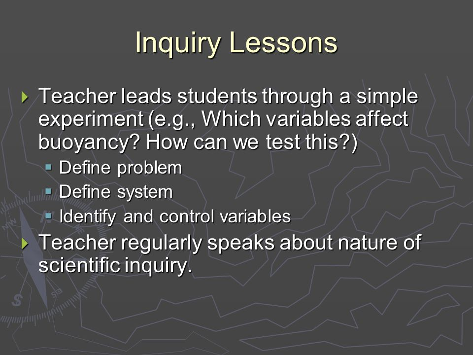 Inquiry Lessons  Teacher leads students through a simple experiment (e.g., Which variables affect buoyancy.