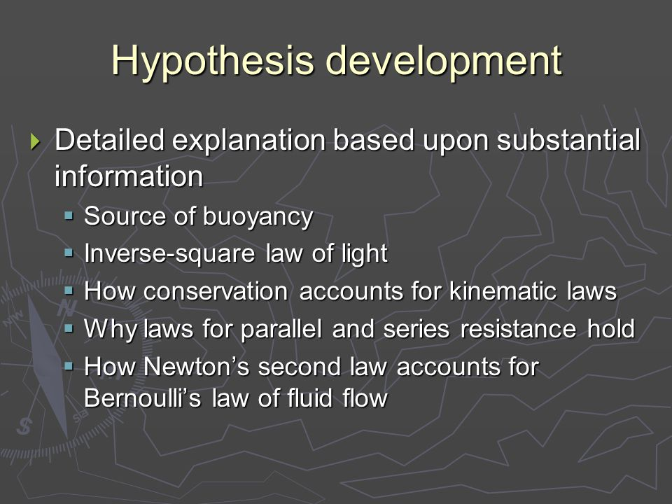 Hypothesis development  Detailed explanation based upon substantial information  Source of buoyancy  Inverse-square law of light  How conservation accounts for kinematic laws  Why laws for parallel and series resistance hold  How Newton's second law accounts for Bernoulli's law of fluid flow