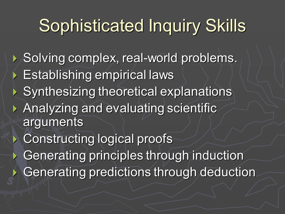 Sophisticated Inquiry Skills  Solving complex, real-world problems.