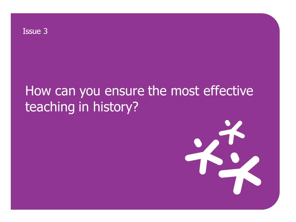 How can you ensure the most effective teaching in history Issue 3