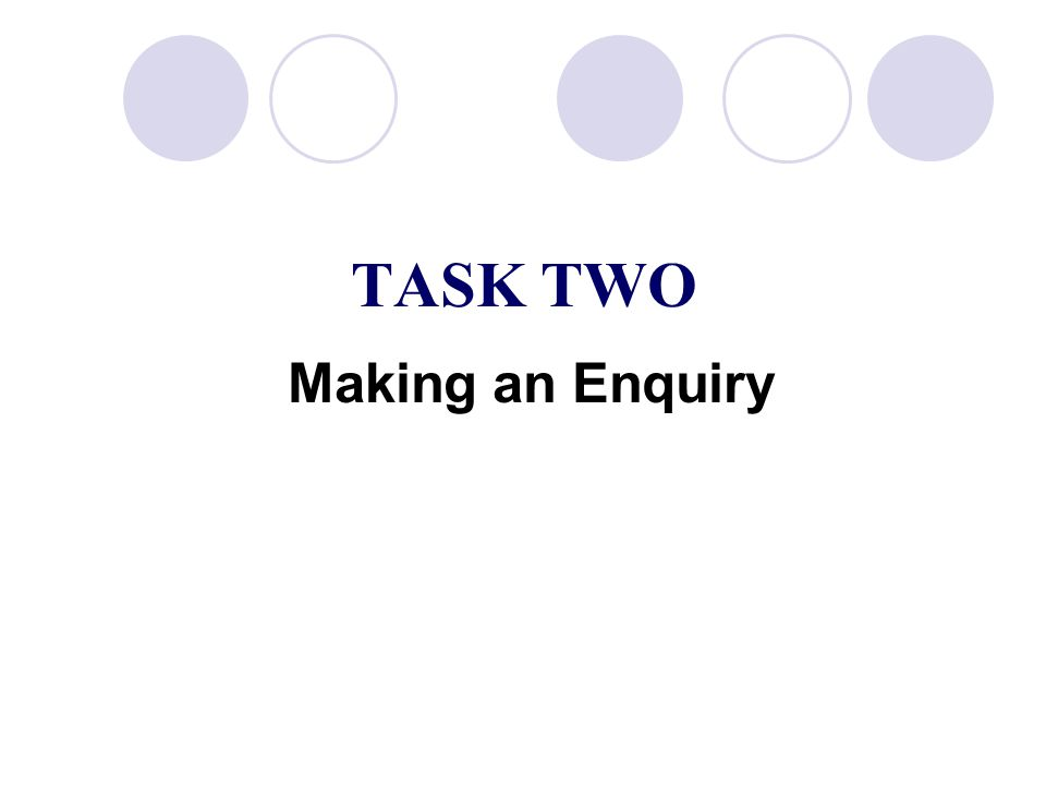TASK TWO Making an Enquiry