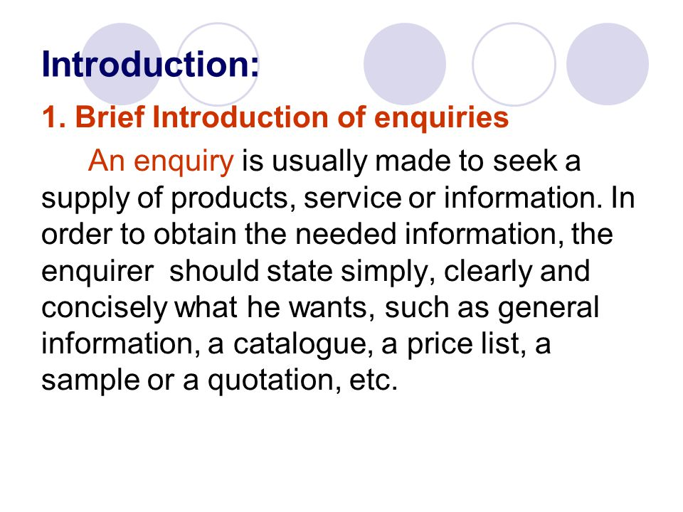 a.Definition: A Request for Information  general enquiries( 一般询盘 )  specific enquiries (具体询盘)  general information: information about various goods  specific information : information about some specific goods