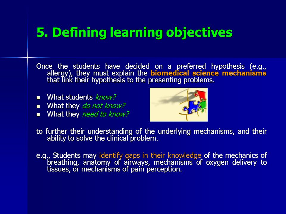 5. Defining learning objectives Once the students have decided on a preferred hypothesis (e.g., allergy), they must explain the biomedical science mec
