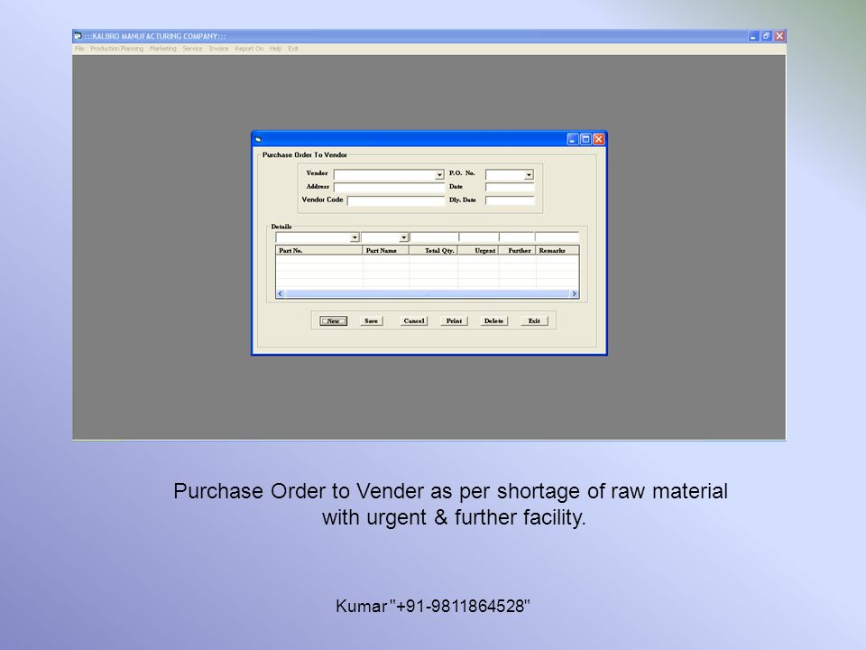 Kumar +91-9811864528 Purchase Order to Vender as per shortage of raw material with urgent & further facility.