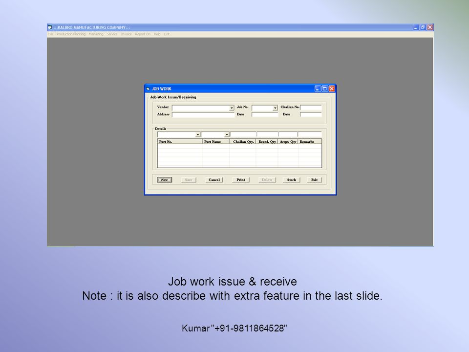 Kumar +91-9811864528 Job work issue & receive Note : it is also describe with extra feature in the last slide.