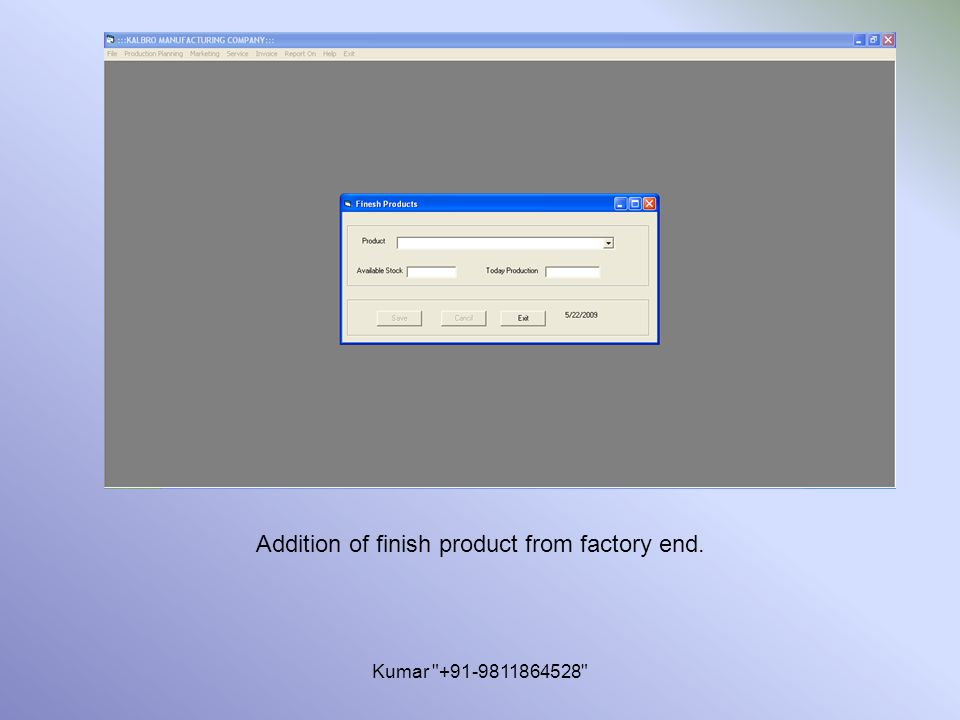 Kumar +91-9811864528 Addition of finish product from factory end.