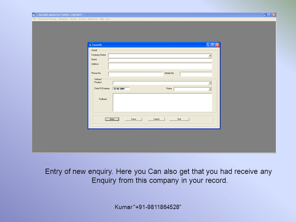 Kumar +91-9811864528 Entry of new enquiry.