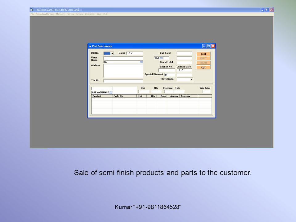 Kumar +91-9811864528 Sale of semi finish products and parts to the customer.