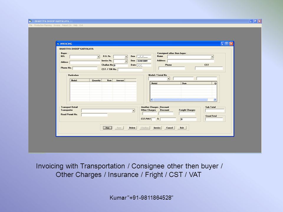 Kumar +91-9811864528 Invoicing with Transportation / Consignee other then buyer / Other Charges / Insurance / Fright / CST / VAT