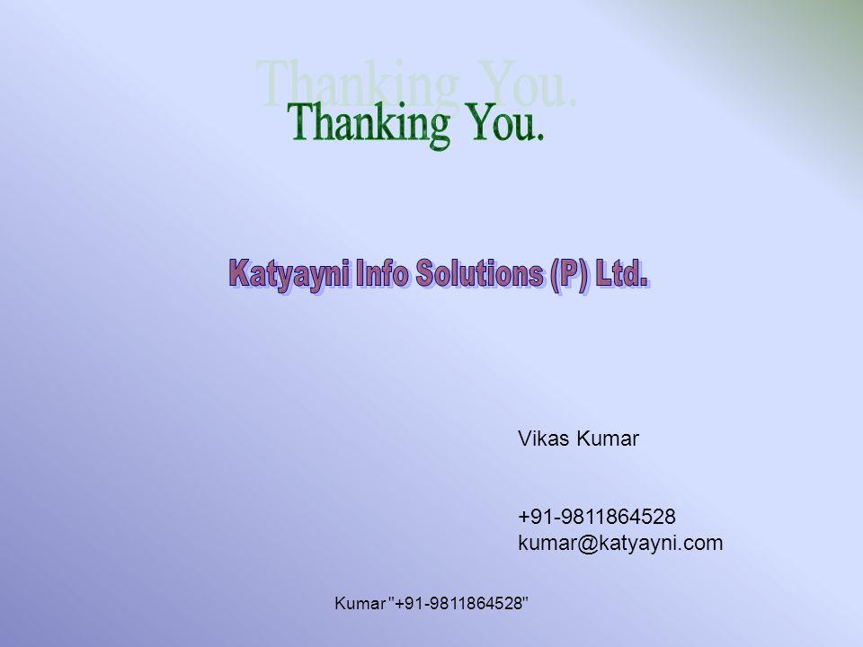 Kumar +91-9811864528 Vikas Kumar +91-9811864528 kumar@katyayni.com
