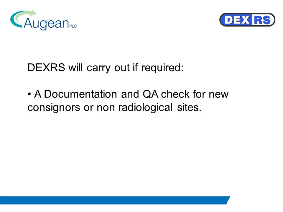 DEXRS will carry out if required: A Documentation and QA check for new consignors or non radiological sites.