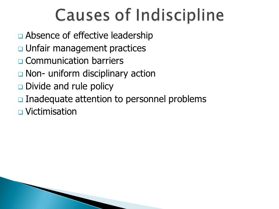  Absence of effective leadership  Unfair management practices  Communication barriers  Non- uniform disciplinary action  Divide and rule policy 