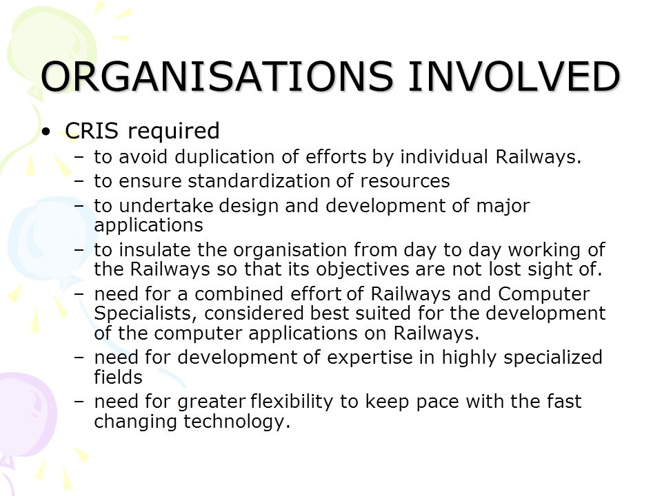 ORGANISATIONS INVOLVED CRIS required –to avoid duplication of efforts by individual Railways.