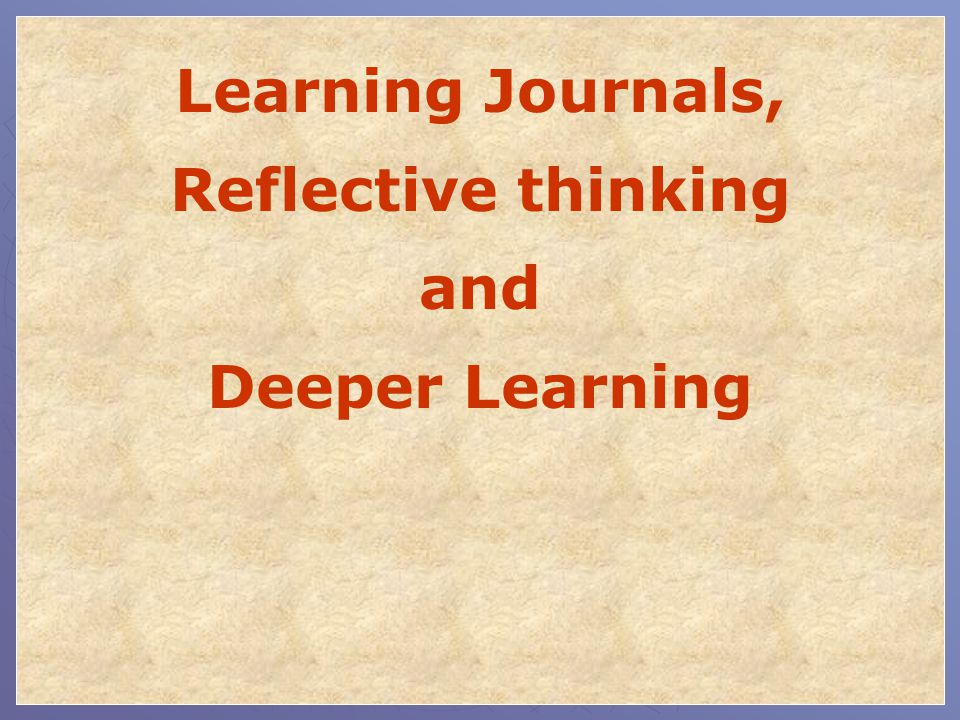 Learning Journals, Reflective thinking and Deeper Learning