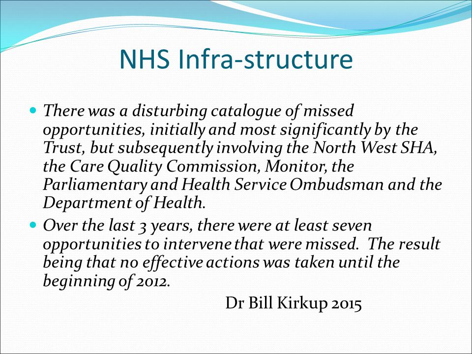 NHS Infra-structure There was a disturbing catalogue of missed opportunities, initially and most significantly by the Trust, but subsequently involvin