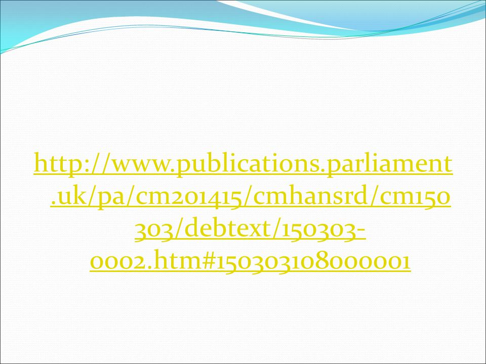 http://www.publications.parliament.uk/pa/cm201415/cmhansrd/cm150 303/debtext/150303- 0002.htm#150303108000001