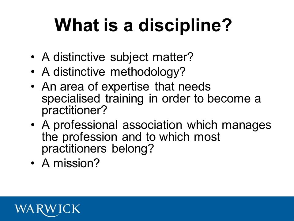What is a discipline.A distinctive subject matter.