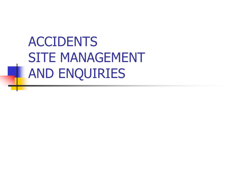 ACCIDENTS SITE MANAGEMENT AND ENQUIRIES
