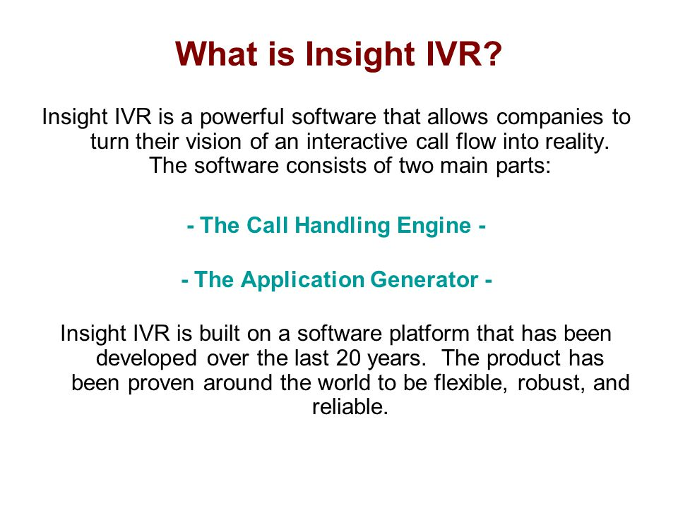System Features Launch Program Insight IVR allows you to run another program or call the dispatch function of a DLL file from within IVR.
