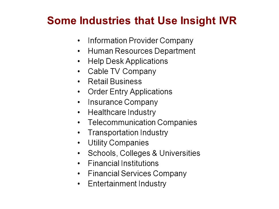 Some Industries that Use Insight IVR Information Provider Company Human Resources Department Help Desk Applications Cable TV Company Retail Business O