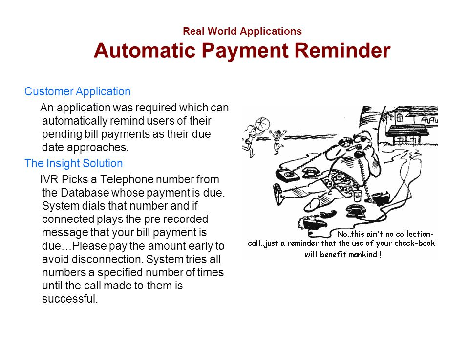 Real World Applications Automatic Payment Reminder Customer Application An application was required which can automatically remind users of their pend