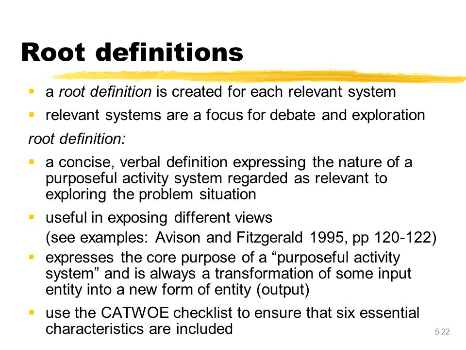 5.22 Root definitions  a root definition is created for each relevant system  relevant systems are a focus for debate and exploration root definitio