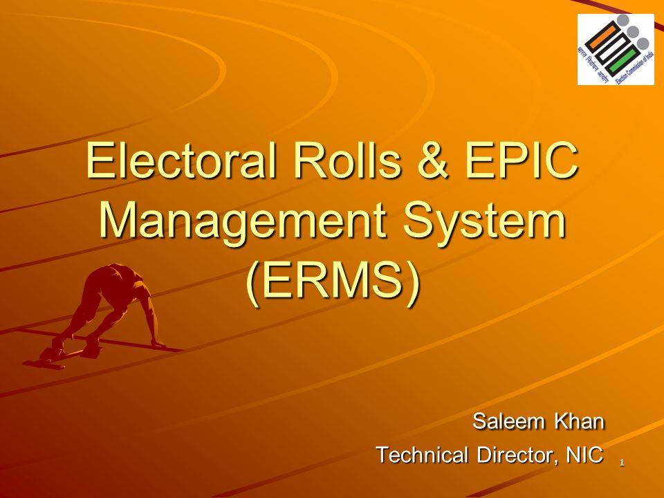 Electoral Rolls & EPIC Management System (ERMS) Saleem Khan Technical Director, NIC 1