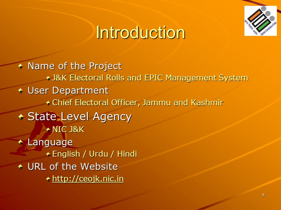 Introduction Name of the Project J&K Electoral Rolls and EPIC Management System User Department Chief Electoral Officer, Jammu and Kashmir State Level