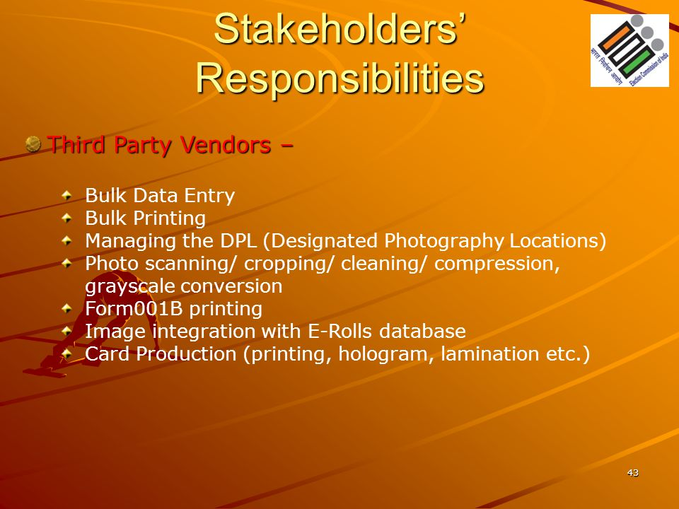 Stakeholders' Responsibilities 43 Third Party Vendors – Bulk Data Entry Bulk Printing Managing the DPL (Designated Photography Locations) Photo scanni