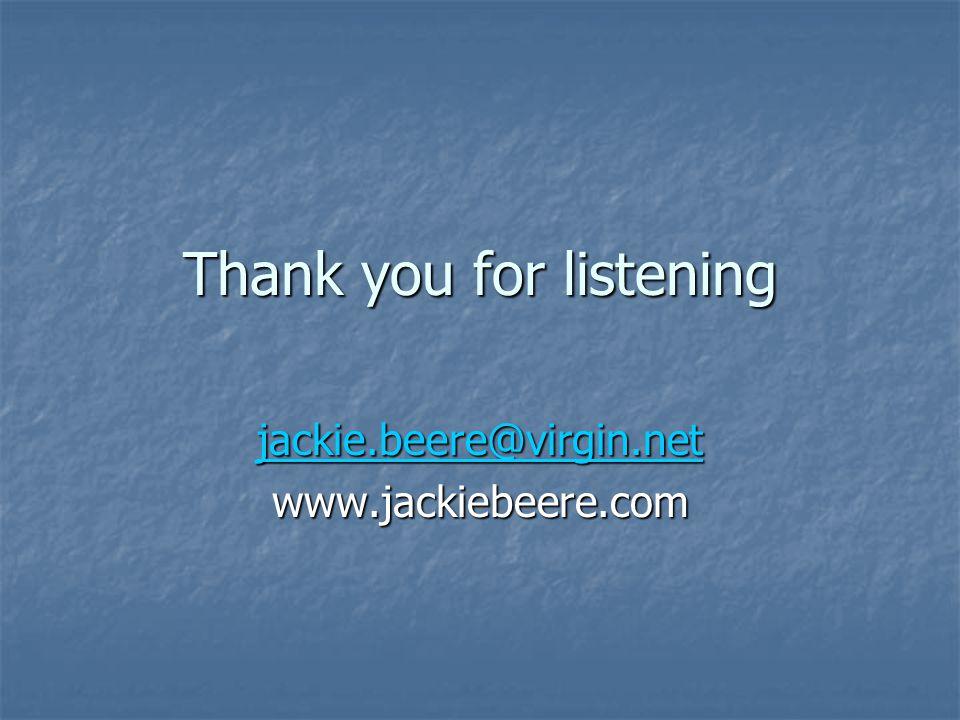 Thank you for listening jackie.beere@virgin.net www.jackiebeere.com