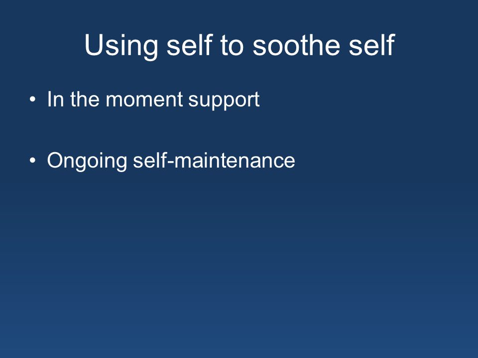 Using self to soothe self In the moment support Ongoing self-maintenance
