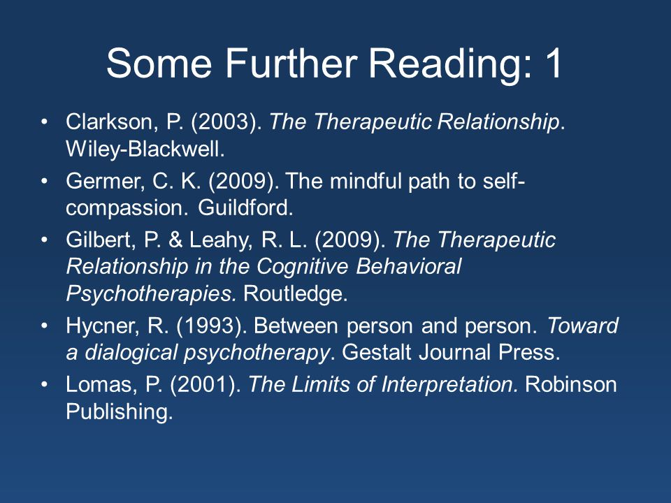 Some Further Reading: 1 Clarkson, P. (2003). The Therapeutic Relationship.