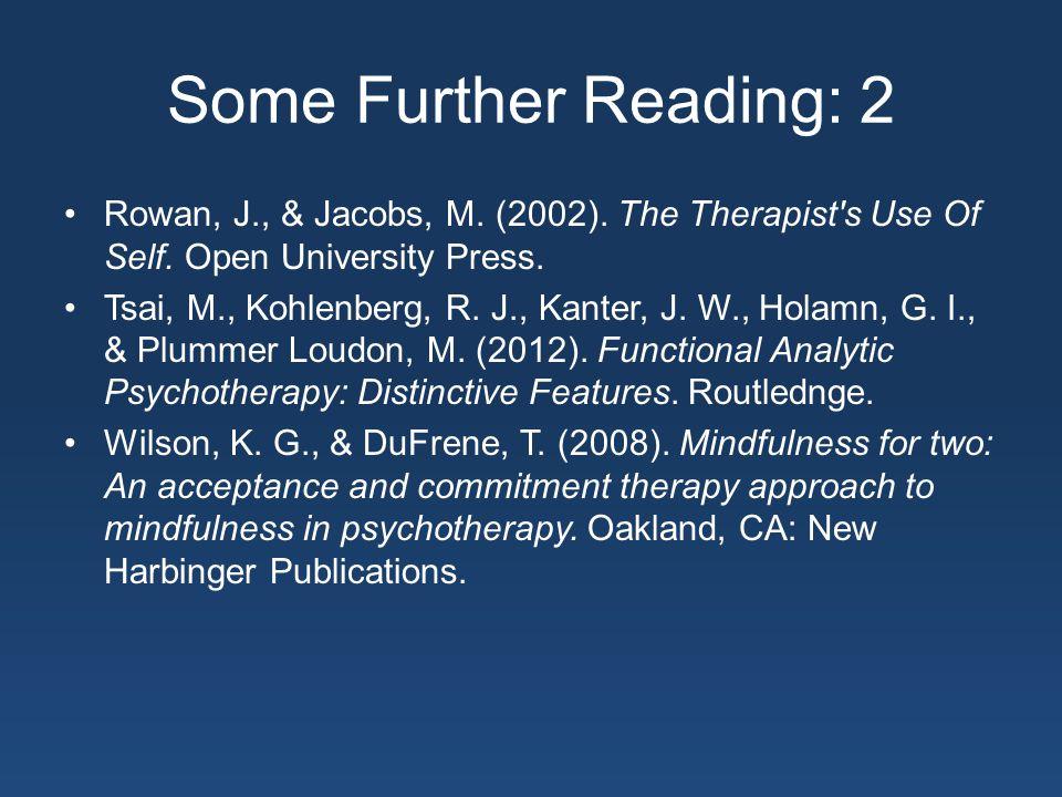 Some Further Reading: 2 Rowan, J., & Jacobs, M. (2002).