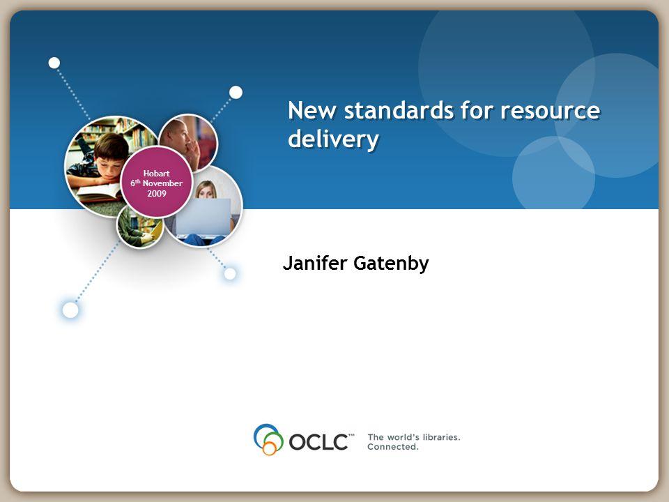 Hobart 6 th November 2009 New standards for resource delivery Janifer Gatenby