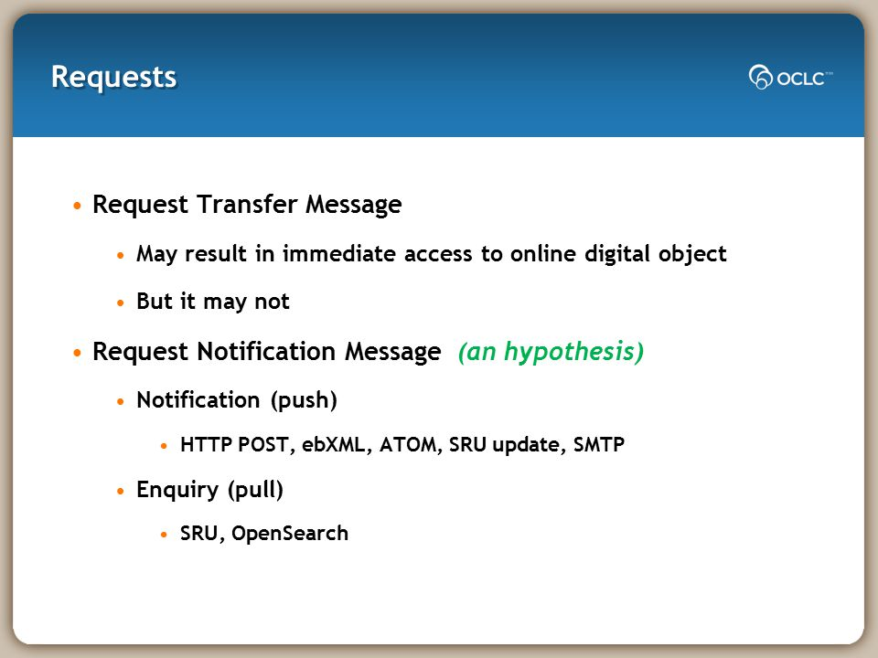 Requests Request Transfer Message May result in immediate access to online digital object But it may not Request Notification Message (an hypothesis)