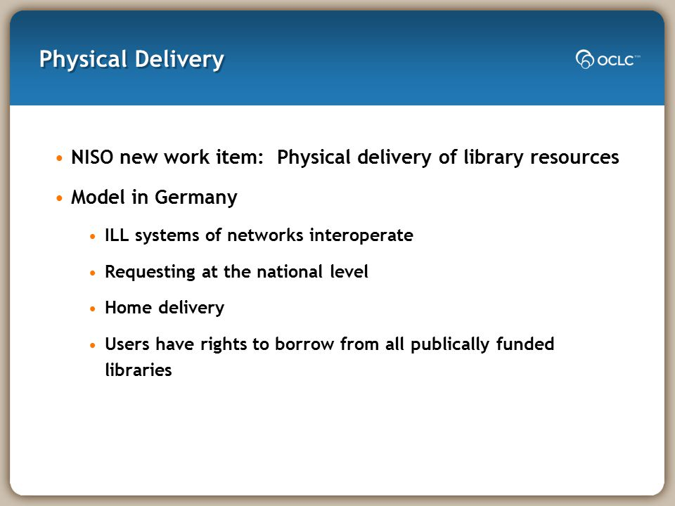 Physical Delivery NISO new work item: Physical delivery of library resources Model in Germany ILL systems of networks interoperate Requesting at the n