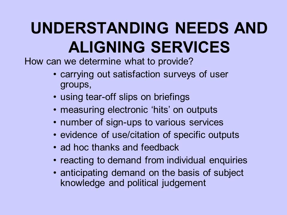 UNDERSTANDING NEEDS AND ALIGNING SERVICES How can we determine what to provide.