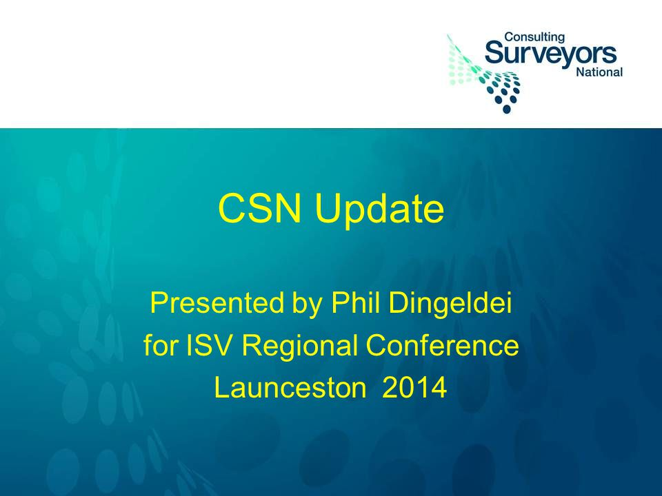 CSN Update Presented by Phil Dingeldei for ISV Regional Conference Launceston 2014