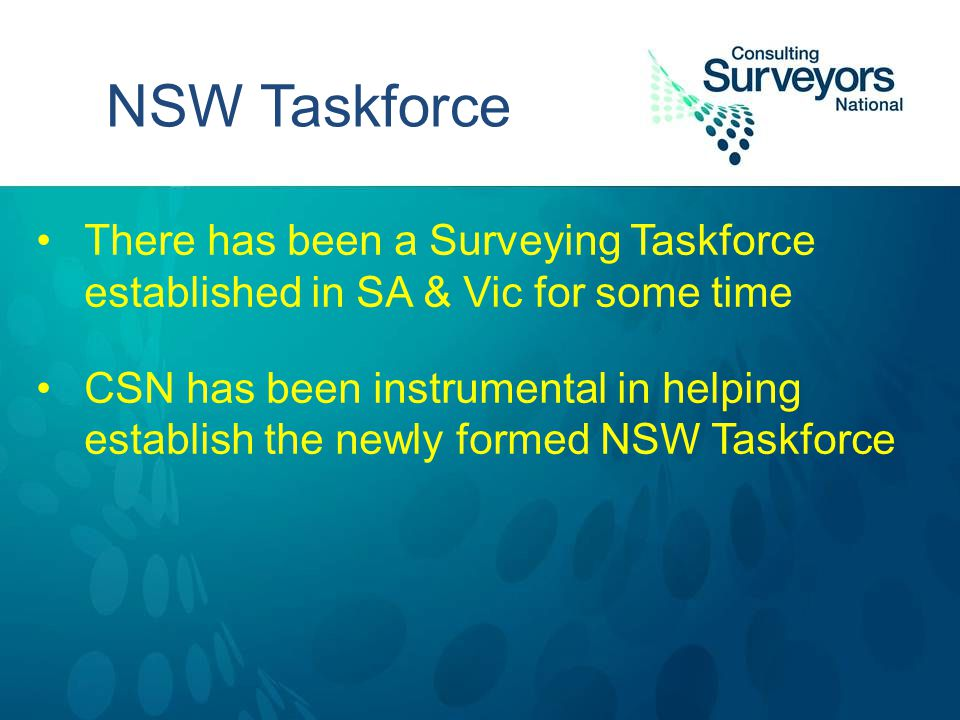 NSW Taskforce There has been a Surveying Taskforce established in SA & Vic for some time CSN has been instrumental in helping establish the newly formed NSW Taskforce