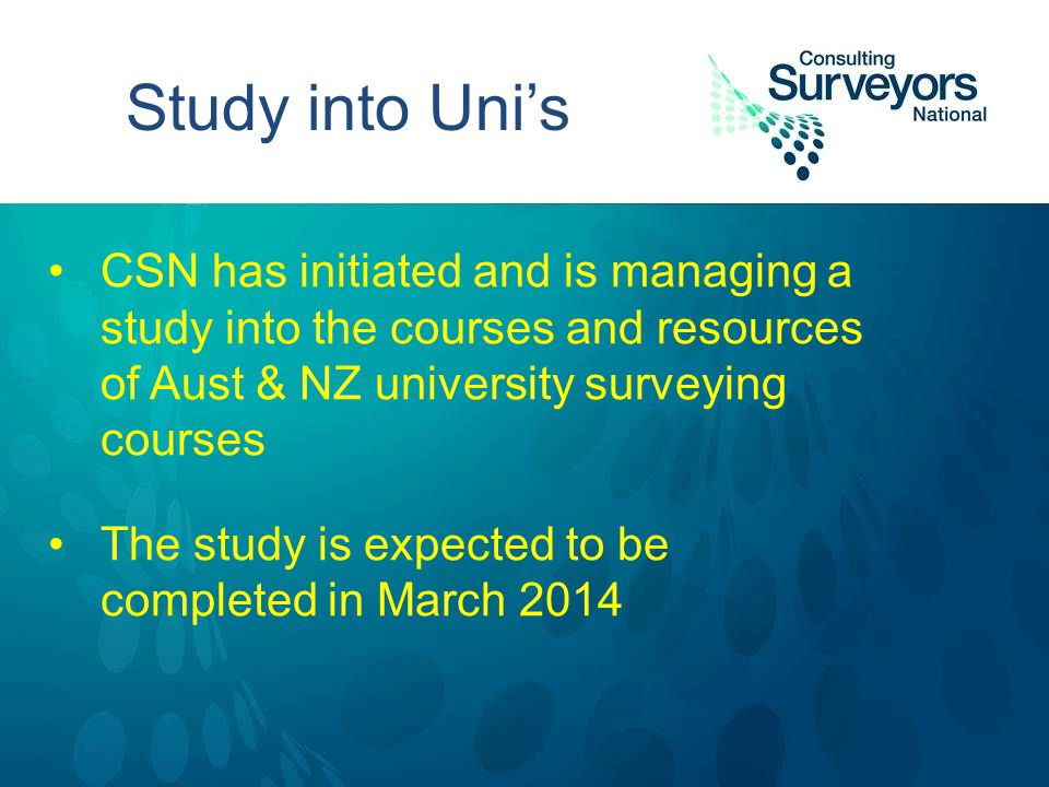 Study into Uni's CSN has initiated and is managing a study into the courses and resources of Aust & NZ university surveying courses The study is expected to be completed in March 2014