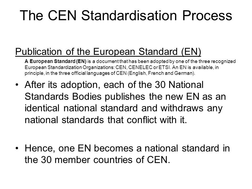 The CEN Standardisation Process Review of the European Standard (EN) To ensure that a European Standard is still current, it is reviewed at least once every five years.