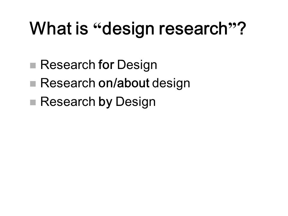 What is design research n Research for Design n Research on/about design n Research by Design